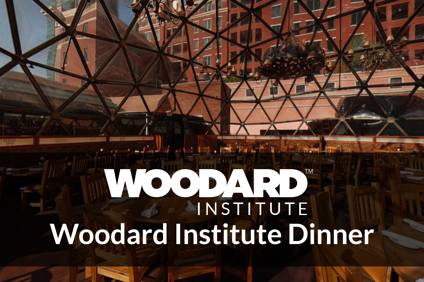 Background has a restaurant with a domed ceiling with windows in a triangular pattern. Foreground has white text on shaded dark box - reads Woodard Institute Dinner