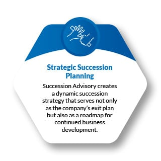 Succession Advisory creates a dynamic succession strategy that serves not only as the company's exit plan but also as a roadmap for continued business development.